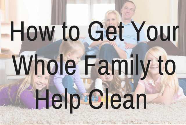 How to Get Your Whole Family to Help Clean